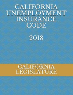 California Unemployment Insurance Code 2018 by California Legislature (9781790624850) - PaperBack - Reference Law