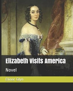 Elizabeth Visits America by Elinor Glyn (9781791321703) - PaperBack - Modern & Contemporary Fiction Literature