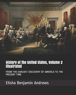 History of the United States, Volume 2 Illustrated by Elisha Benjamin Andrews (9781795016209) - PaperBack - Modern & Contemporary Fiction General Fiction