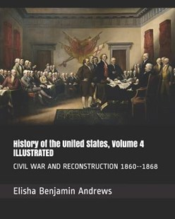 History of the United States, Volume 4 Illustrated by Elisha Benjamin Andrews (9781795020558) - PaperBack - Modern & Contemporary Fiction General Fiction
