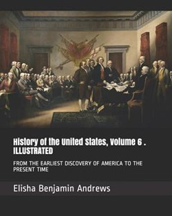 History of the United States, Volume 6 . Illustrated by Elisha Benjamin Andrews (9781795024167) - PaperBack - Modern & Contemporary Fiction General Fiction