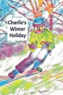 Charlie's Winter Holiday by Wj Journals (9781795587860) - PaperBack - Non-Fiction Art & Activity