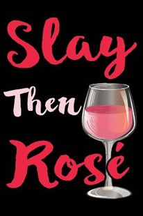 Slay Then Rose by Creative Spirits Journals (9781795675338) - PaperBack - Cooking Alcohol & Drinks