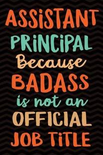 Assistant Principal Because Badass Isn't an Official Job Title by Creative Spirits Journals (9781795675369) - PaperBack - Education Trade Guides