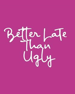 Better Late Than Ugly by November Ink (9781797580128) - PaperBack - Humour General Humour