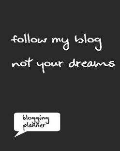 Follow My Blog Not Your Dreams by Planner Journals (9781799106227) - PaperBack - Reference