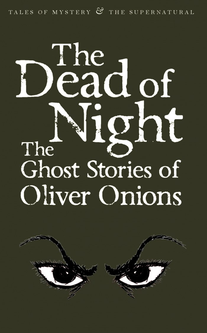 Dead of Night: The Ghost Stories of Oliver Onions