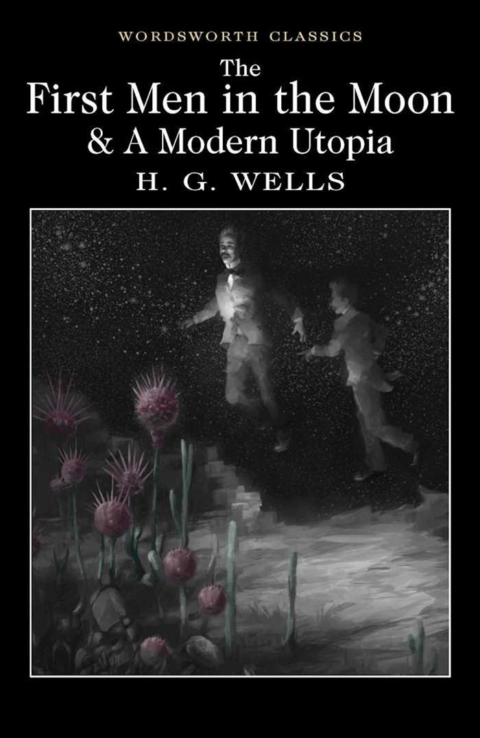 First Men In the Moon /  A Modern Utopia