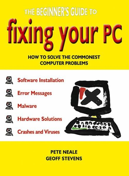 Beginner's Guide to Fixing Your Pc: How to Solve the Commonest Computer Problems