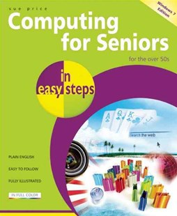 Computing for Seniors in easy steps win 7 ed by Sue Price (9781840783995) - PaperBack - Computing Beginner's Guides