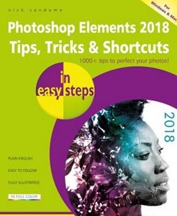 Photoshop Elements 2019 Tips, Tricks & Shortcuts in easy steps by Nick Vandome (9781840788525) - PaperBack - Art & Architecture Photography - Technique