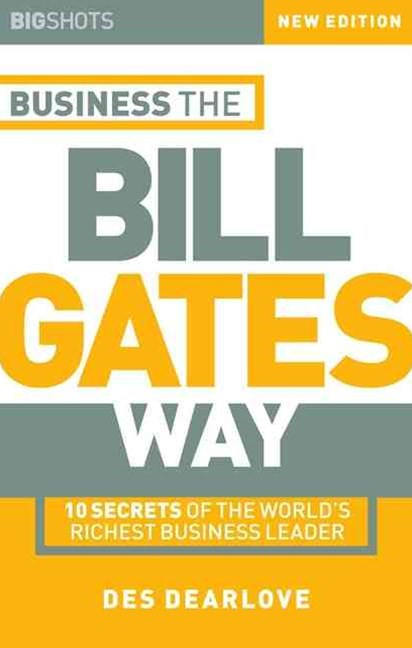 Business the Bill Gates Way - 10 Secrets of the   Worlds Richest Business Leader 2E