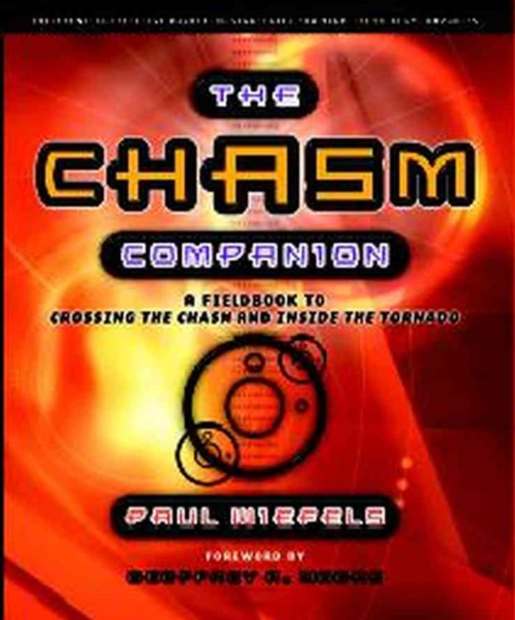The Chasm Companion - a Fieldbook to Crossing     the Chasm & Inside the Tornado