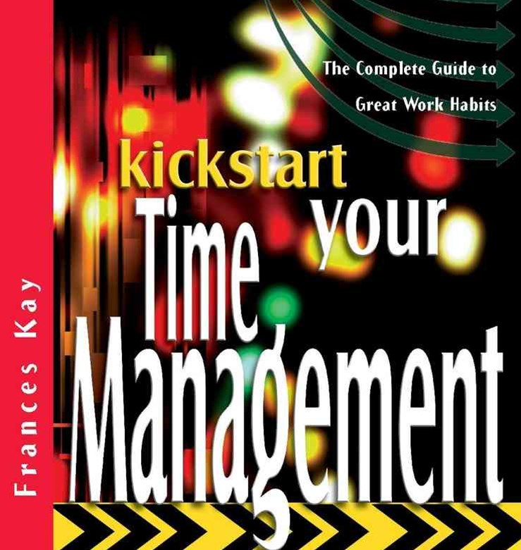 Kickstart Your Time Management - the Complete     Guide to Great Work Habits