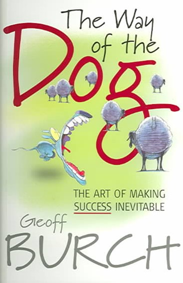 The Way of the Dog - the Art of Making Success    Inevitable