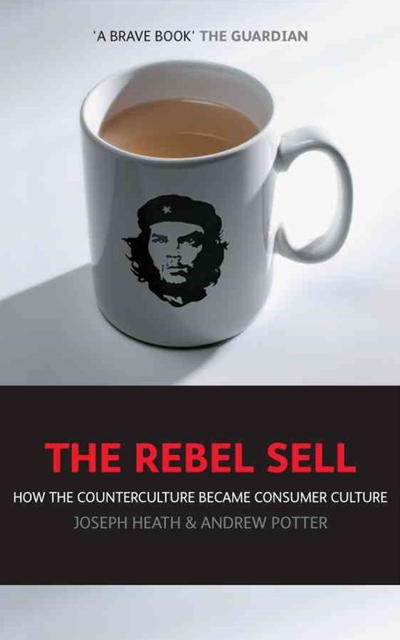 The Rebel Sell - How the Counterculture Became    Consumer Culture