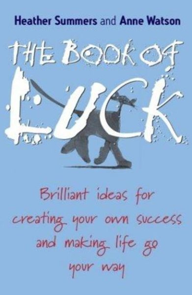 The Book of Luck - Brilliant Ideas for Creating   Your Own Success and Making Life Go Your Way      (Mmpb)