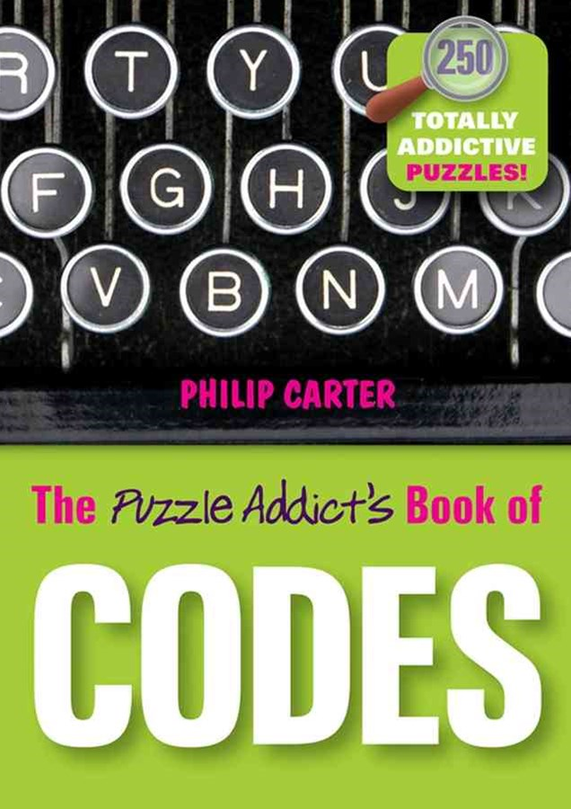 The Puzzle Addict's Book of Codes - 250 Totally   Addictive Cryptograms for You to Crack
