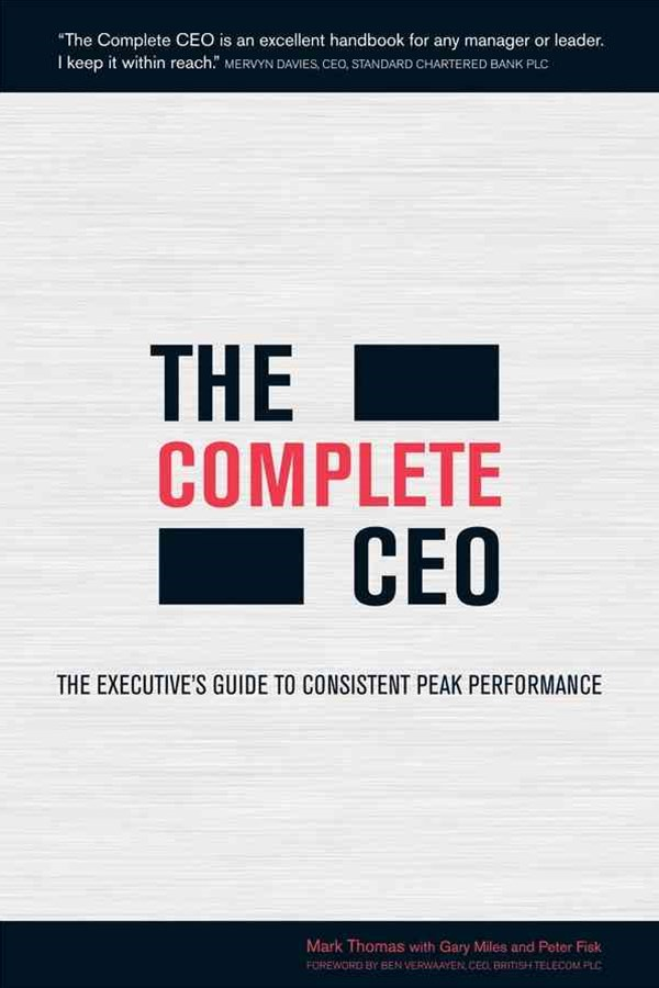 The Complete Ceo - the Executives Guide to        Consistent Peak Performance