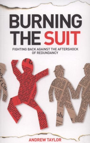 Burning the Suit - Fighting Back Against the      Aftershock of Redundancy