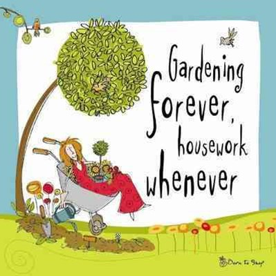 Gardening Forever, Housework Whenever