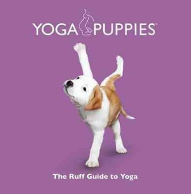 Yoga Puppies: The Ruff Guide to Yoga