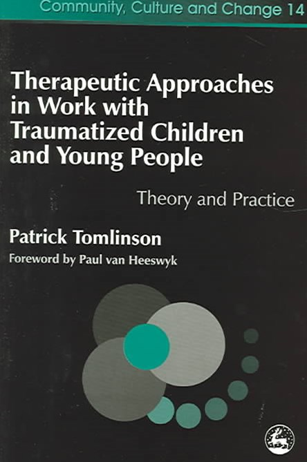 Therapeutic Approaches in Work with Traumatised Children and Young People