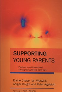 Supporting Young Parents by Elaine Chase, Ian Warwick, Abigail Knight, Peter Aggleton, Ann Phoenix (9781843105251) - PaperBack - Family & Relationships Parenting