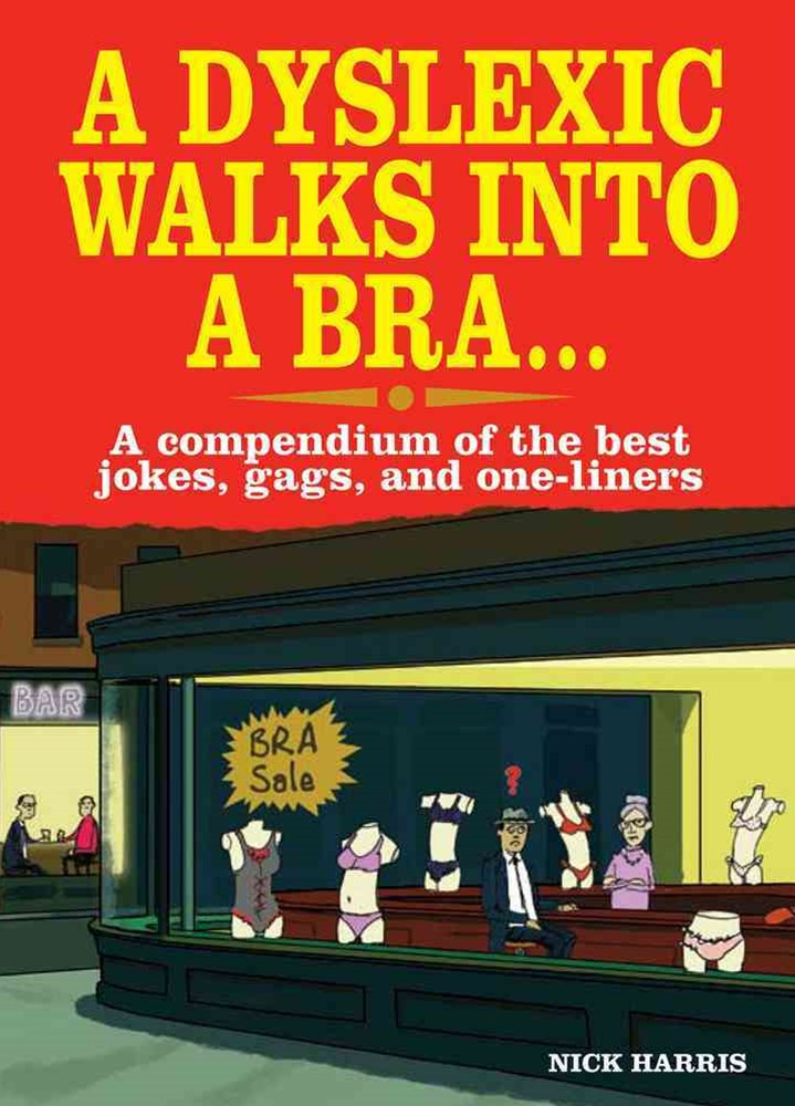 A Dyslexic Walks into a Bra...
