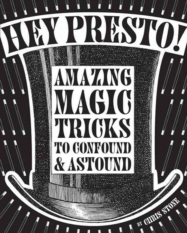 Hey Presto! Amazing Magic Tricks to Confound and Astound