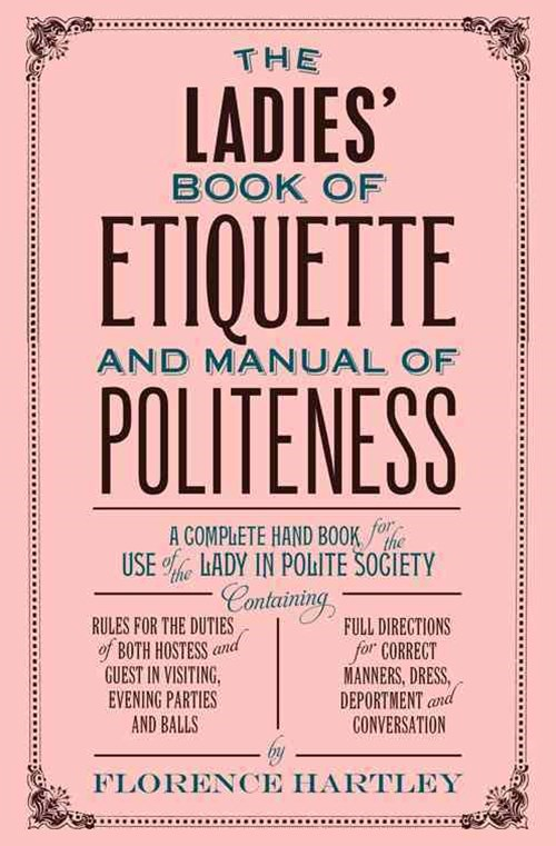 Ladies' Book of Etiquette  and Manual of Politeness