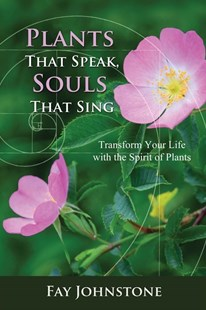 Plants That Speaks, Souls That Sing by Fay Johnstone (9781844097517) - PaperBack - Health & Wellbeing Mindfulness