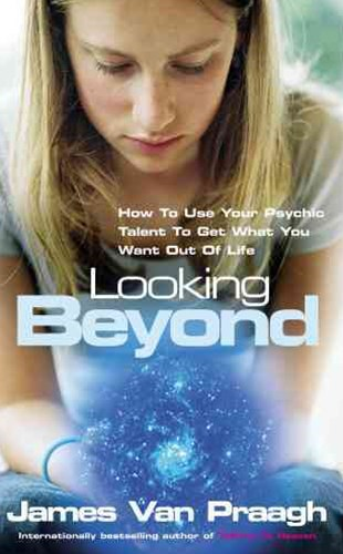 Looking Beyond:How To Use Your Psychic Talent To Get What You Want