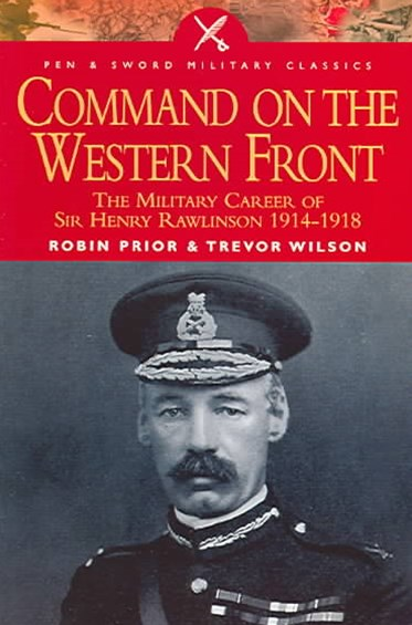 Command on the Western Front: the Military Career of Sir Henry Rawlinson 1914-1918