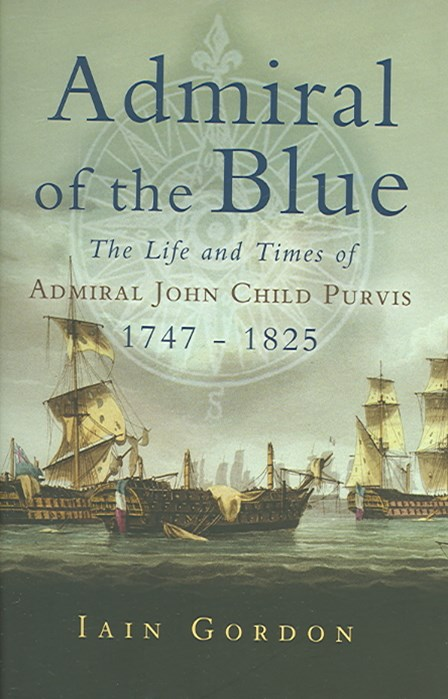 Admiral of the Blue: the Life and Times of Admiral John Child Purvis (1747-1825)