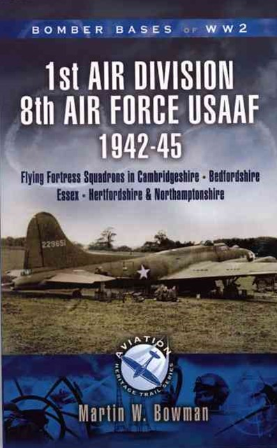 1st Air Division 8th Air Force Usaaf 1942-45 - Bomber Bases of Ww2 Series