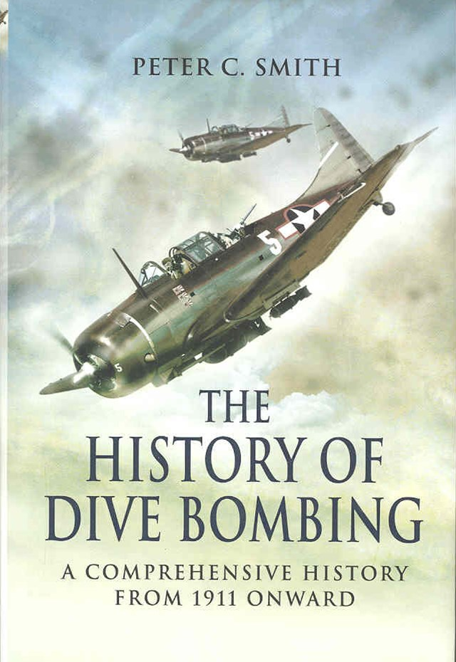 History of Dive Bombing, The: A Comprehensive History from 1911 Onward