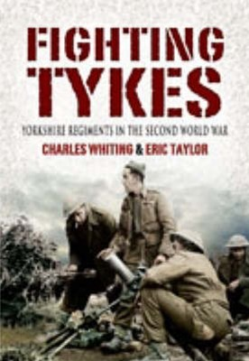 Fighting Tykes, The: an Informal History of the Yorkshire Regiments in the Second World War