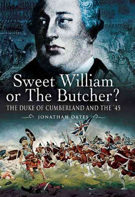 Sweet William or the Butcher?  The Duke of Cumberland and the '45