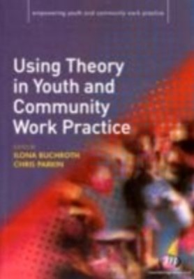 Using Theory in Youth and Community Work Practice