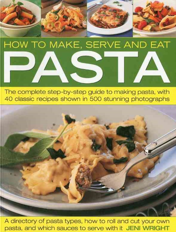 How to Make, Serve and Eat Pasta