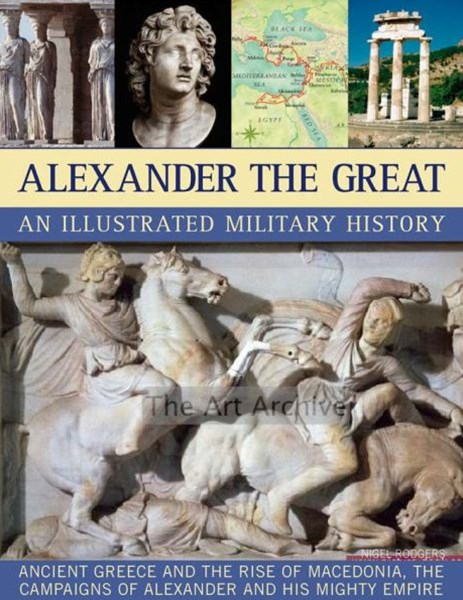Alexander the Great - An Illustrated Military History