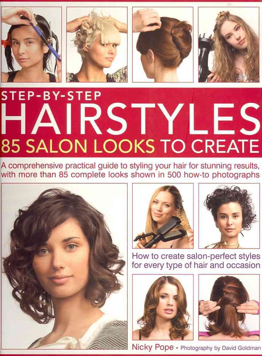 Step-by-Step Hairstyles: 85 Salon Looks to Create