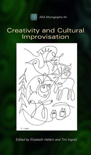 Creativity and Cultural Improvisation by Elizabeth Hallam, Tim Ingold, Tim Ingold, Elizabeth Hallam (9781845205270) - PaperBack - Social Sciences Psychology