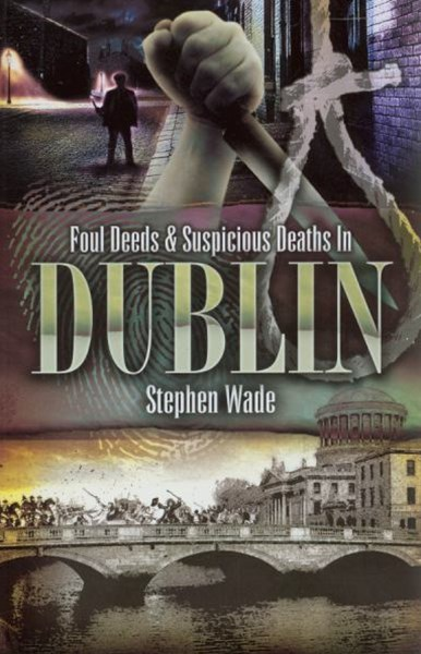 Foul Deeds & Suspicious Deaths in Dublin
