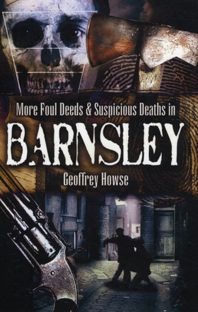 More Foul Deeds and Suspicious Deaths in Barnsley