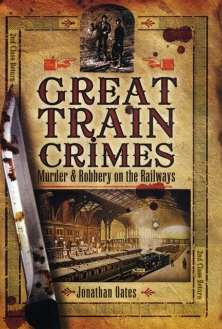 Great Train Crimes: Murder and Robbery on the Railways