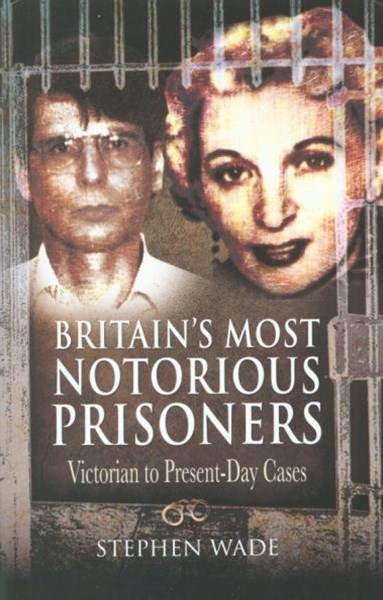 Britain's Most Notorious Prisoners: Victorian to Present-day Cases