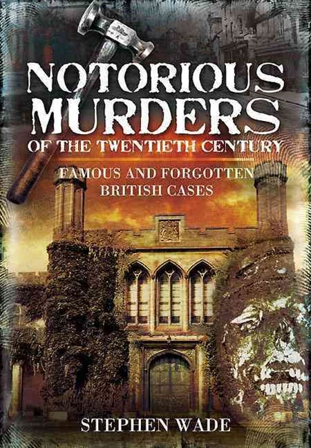 Notorious Murders of the Twentieth Century: Famous and Forgotten Cases