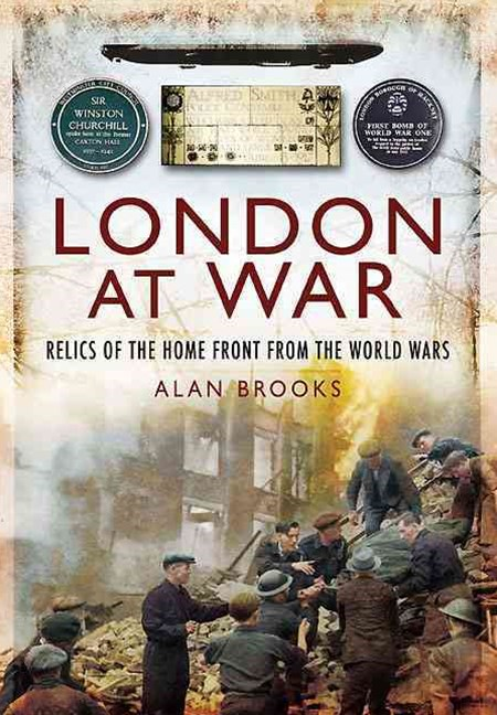 London at War: Relics of the Home Front from the World Wars